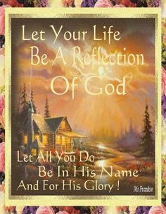 Let our lives be a reflection of God     https://www.facebook.com/photo.php?fbid=10151232940898091