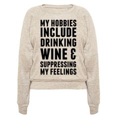 My Hobbies Include Drinking Wine & Suppressing My Feelings - This funny wine shirt is great for all us lazy gals who know IDGAF, because my hobbies include drinking wine, and suppressing feelings. This lazy shirt is perfect for fans of wine jokes, feelings jokes and lazy jokes.