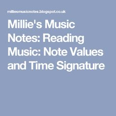Millie's Music Notes: Reading Music: Note Values and Time Signature
