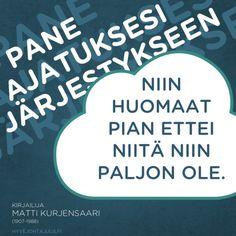 Pane ajatuksesi järjestykseen, niin huomaat pian ettei niitä niin paljon ole. — Kirjailija Matti Kurjensaari (1907-1988)