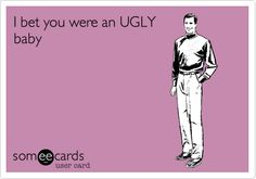 Free and Funny Confession Ecard: I bet you were an UGLY baby Create and send your own custom Confession ecard. Ugly Baby, Funny Confessions, Someecards, News Today, Being Ugly, I Laughed, Entertaining, Sayings, Memes