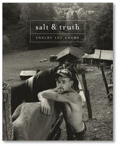salt & truth • photographs by shelby lee adams w/ intro by james l. enyeart and text by shelby lee adams and catherine evans