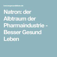 Natron: der Albtraum der Pharmaindustrie - Besser Gesund Leben