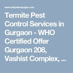 Termite Pest Control Services in Gurgaon - WHO Certified Offer Gurgaon 208, Vashist Complex, Sikanderpur, M.G. Road, Gurgaon 122001