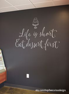 "Off-site custom painted chalk wall for a local bakery.  ""Life is short. Eat dessert first""  Cafe style.  cake mural."