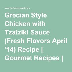 Grecian Style Chicken with Tzatziki Sauce (Fresh Flavors April '14) Recipe | Gourmet Recipes | The Fresh Market