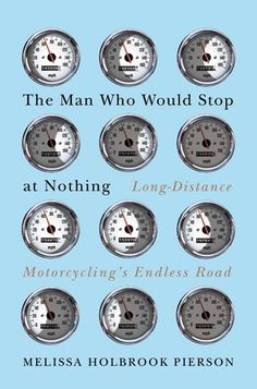 Rapid City Public Libraries -- The man who would stop at nothing : long-distance motorcycling's endless road / Melissa Holbrook Pierson. Non Fiction, Motorcycle Travel, Rapid City, Riding Gear, Book Cover Design, Used Books, Long Distance, The Man, The Book