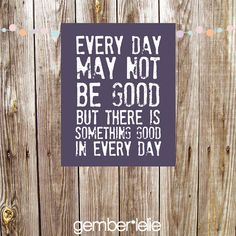 Every Day May Not Be Good But There Is Something by gemberlelie