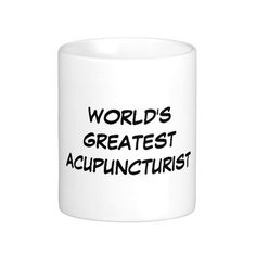 """""""World's Greatest Acupuncturist"""" Mug makes a great gift!"""