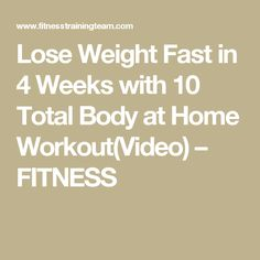 Lose Weight Fast in 4 Weeks with 10 Total Body at Home Workout(Video) – FITNESS