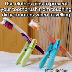 Use clothes pin to prevent your toothbrush from touching dirty counters when travelling - Such a good idea...