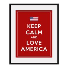 Keep Calm and LOVE AMERICA - 11x14 American Flag Art Print Poster (any color) - Buy 3 and get 1 FREE. $12.95, via Etsy.