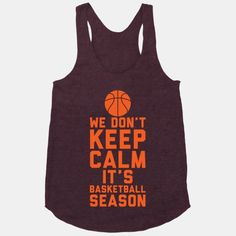 We Don't Keep Calm, It's Basketball Season | HUMAN | T-Shirts, Tanks, Sweatshirts and Hoodies