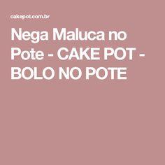 Nega Maluca no Pote - CAKE POT - BOLO NO POTE