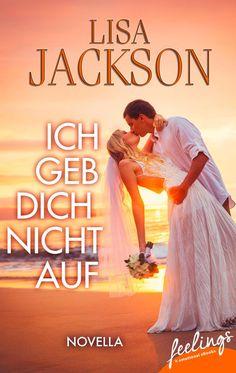 """""""Ich geb´ Dich nicht auf"""" von Lisa Jackson - ein Roman mit Großen Gefühlen von feelings!"""