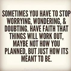 Sometimes you have to stop worrying, wondering & doubting. Have faith that things will work out, maybe not how you planned, but just how it's meant to be. #cdff #onlinedating #inspirationalquotes
