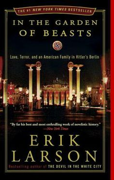 David recommends In the Garden of Beasts: Love, Terror, and an American Family in Hitler's Berlin by Eric Larson