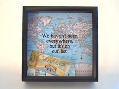 We haven't been everywhere but it's on our list shadow box