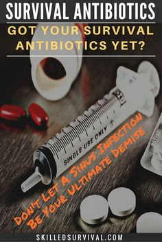 Got Survival Antibiotics? You have a cache of weapons and ammo. You have your bug out bag. You've stockpiled food and water. But will your ultimate demise be a sinus infection?