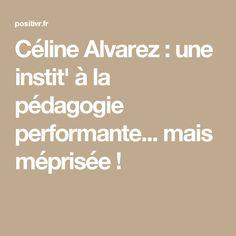 Céline Alvarez : une instit' à la pédagogie performante... mais méprisée !