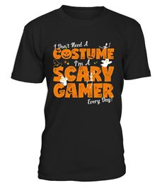 I Don T Need A Costume I M A Scary Gamer Halloween   Funny halloween designs T-shirt, Best halloween designs T-shirt