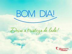 Bom dia! Deixe a tristeza de lado! #bomdia #alegria