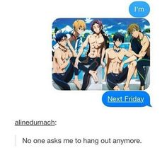 IT WOULD'VE BEEN BETTER IF YOU SAID I'M *pic of Free* NEXT WATER TIME DO YOU HEAR ME • Free! Iwatobi Swim Club//