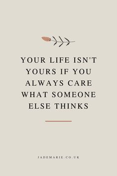 Your Life Isn't Yours If You Always Care What Someone Else Thinks Inspirational Quote Motivational Quote Quotes For Business Women Self Love Quote Mental Health Quotes Self Care Quotes Life Quo is part of Self love quotes - Motivacional Quotes, Deep Quotes, Woman Quotes, Be You Quotes, Not Caring Quotes, Quotes About Self Love, What If Quotes, Quotes About Thinking, Be Kind Quotes