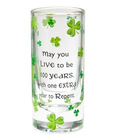 Take a look at this Ganz 'Live to Be 100 Years' St. Pat's Shot Glass by GANZ on #zulily today!