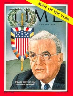 1954 TIME Magazine Man of the Year - John Foster Dulles. U.S. Secretary of State under Republican President Dwight D. Eisenhower from 1953 to 1959. He was a significant figure in the early Cold War era, advocating an aggressive moralistic stance against communism throughout the world.