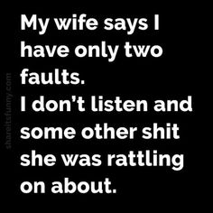 See this amusing husbands faults quote. It seems that many wives seem to think their partners have the same problem. Funny Shit, Haha Funny, Funny Memes, Hilarious Quotes, Funny Stuff, Funny Sarcasm, Funny Man Quotes, Funny Husband Quotes, Humorous Quotes