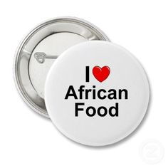 I Love (Heart) African Food Pinback Button I Love Heart, My Love, African Recipes, Button, My Favorite Things, Homeland, Bon Appetit, Finger, Dish