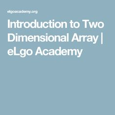 Introduction to Two Dimensional Array   eLgo Academy
