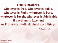 Finally, brothers, whatever is true, whatever is noble...
