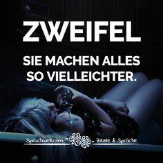 Zweifel. Sie machen alles so vielleichter - Schwermut und Melancholie #zitate #sprüche #spruchbilder #deutsch