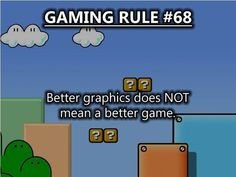 Gaming rules. And also, this goes for horror games. I'm not saying all pixelated horror games are scarier than high-res games, but most of the time they are. Pixelated games scare the life out of me. I don't even know why.