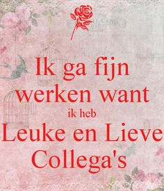 Ik ga fijn werken want ik heb Leuke en Lieve Collega's . Another original poster design created with the Keep Calm-o-matic. Buy this design or create your own original Keep Calm design now. Wise Quotes, Qoutes, Funny Quotes, Best Frends, Working On It, Timeline Photos, Make You Smile, Keep Calm, Don't Forget