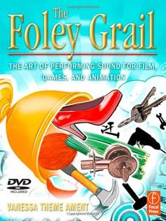 The Foley Grail: The Art of Performing Sound for Film, Games, and Animation: Vanessa Theme Ament Foley Artist, Foley Sound, Film Games, Film Industry, Free Books, Soundtrack, This Book, Images, About Me Blog