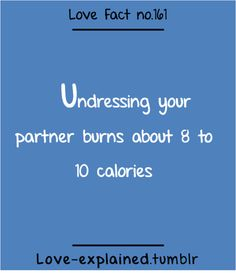 I wonder how much calories you burn if hes not ok ;)   More facts about love, relationships and dating HERE!