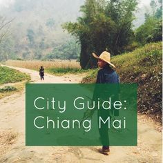 City Guide: Chiang Mai - best things to do, eat and see in the northern city