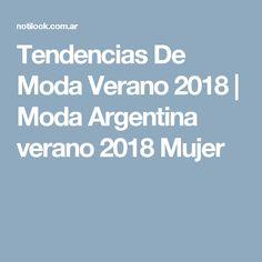 Tendencias De Moda Verano 2018 | Moda Argentina verano 2018 Mujer