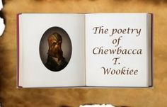 Chewbacca's poetry hour