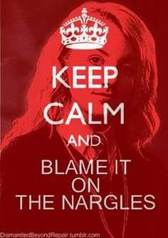 "-couldn't decide whether to put this into ""just couldn't help myself from pinning this"" or ""words to live by""...figured it belonged with words to live by... :) Keep calm and blame it on the nargles"