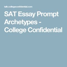sat essay prompt archetypes college confidential blog writing  sat essay prompt archetypes college confidential blog writing essay prompts