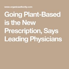 Going Plant-Based is the New Prescription, Says Leading Physicians