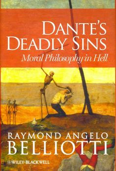 Dante's deadly sins : moral philosophy in Hell / Raymond Angelo Belliotti.