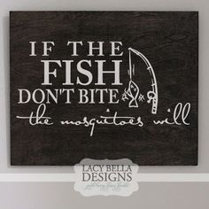 If The Fish Don't Bite The Mosquitoes Will vinyl lettering wall decal sticker