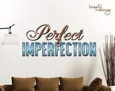 If you love you just the way you are, then you know you are perfect imperfection!