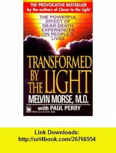 Transformed By The Light The Powerful Effect Of Near-death Experiences On Peoples Lives (9780804111836) Melvin Morse, Paul Perry , ISBN-10: 0804111839  , ISBN-13: 978-0804111836 ,  , tutorials , pdf , ebook , torrent , downloads , rapidshare , filesonic , hotfile , megaupload , fileserve