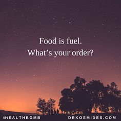 16. Food is fuel. What's your order-